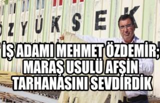 İş Adamı Mehmet Özdemir; Maraş Usulü Afşin...