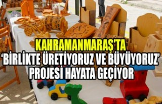 Kahramanmaraş'ta 'Birlikte Üretiyoruz ve...