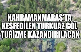 Kahramanmaraş'ta Keşfedilen Turkuaz Göl Turizme...