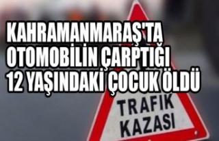 Kahramanmaraş'ta Otomobilin Çarptığı 12...