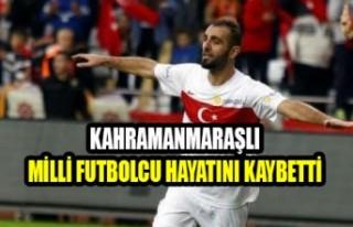 Kahramanmaraşlı Milli Futbolcu Hayatını Kaybetti