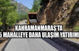 Kahramanmaraş'ta 5 Mahalleye Daha Ulaşım Yatırımı