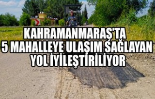 Kahramanmaraş'ta 5 Mahalleye Ulaşım Sağlayan...
