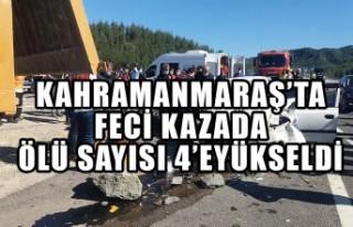 Kahramanmaraş'ta Feci Kazada Ölü Sayısı 4'e...