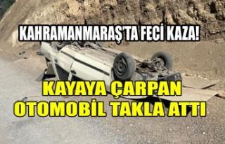 Kahramanmaraş'ta Kayaya Çarpan Otomobil Takla...