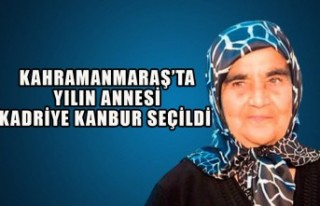 Kahramanmaraş'ta Yılın Annesi Kadriye Kanbur...