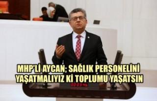 MHP'li Aycan; Sağlık Personelini Yaşatmalıyız...