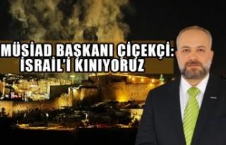 MÜSİAD Başkanı Serdar Salih Çiçekçi: İsrail'i...