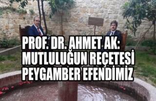 Prof. Dr. Ahmet Ak: Mutluluğun Reçetesi Peygamber...