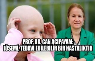 Prof. Dr. Can Acıpayam: Lösemi, Tedavi Edilebilir...