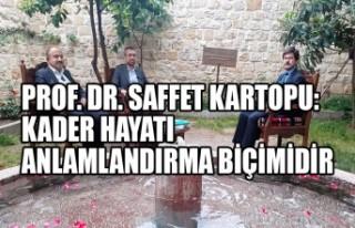 Prof. Dr. Saffet Kartopu:Kader Hayatı Anlamlandırma...