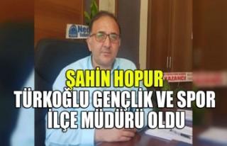 Şahin Hopur Türkoğlu Gençlik ve Spor İlçe Müdürü...