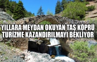 Yıllara Meydan Okuyan Taş Köprü Turizme Kazandırılmayı...