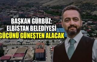 Başkan Gürbüz: Elbistan Belediyesi Gücünü Güneşten...