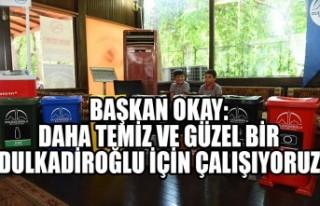 Başkan Okay: Daha Temiz Ve Güzel Bir Dulkadiroğlu...