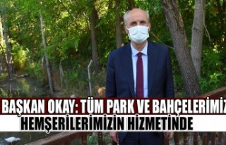 Başkan Okay: Tüm Park ve Bahçelerimiz Hemşerilerimizin...