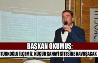 Başkan Okumuş; Türkoğlu İlçemiz, Küçük Sanayi...