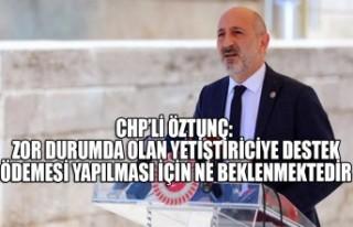 CHP''li Öztunç: Zor Durumda Olan Yetiştiriciye...