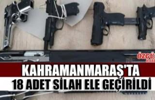 Kahramanmaraş'ta 18 Adet Silah Ele Geçirildi