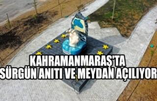 Kahramanmaraş'ta Sürgün Anıtı ve Meydan...