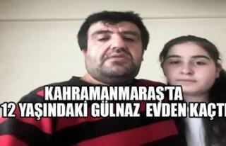 Kahramanmaraş'ta 12 Yaşındaki Gülnaz Evden Kaçtı