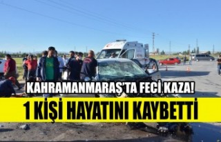 Kahramanmaraş'ta Feci Kaza! 1 Ölü 2 Yaralı