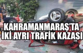 Kahramanmaraş'ta İki Ayrı Trafik Kazası