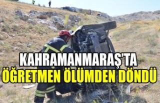Kahramanmaraş'ta Öğretmen Ölümden Döndü