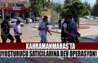 Kahramanmaraş'ta Uyuşturucu Satıcılarına Dev...