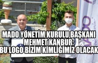 MADO Yönetim Kurulu Başkanı Mehmet Kanbur: Bu Logo...