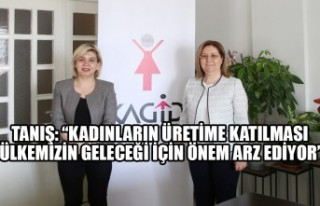 """Tanış: """"Kadınların Üretime Katılması, Ülkemizin..."""