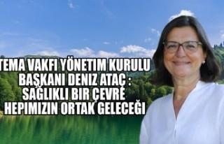 TEMA Vakfi Yönetim Kurulu Başkani Deniz Ataç :Sağlikli...