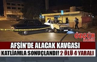 Afşin'de Alacak Kavgası Katliamla Sonuçlandı!...