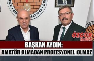 Başkan Aydın: Amatör Olmadan Profesyonel Olmaz