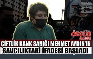Çiftlik Bank Sanığı Mehmet Aydın'ın Savcılıktaki...