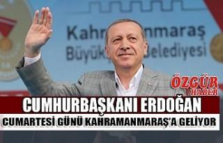 Cumhurbaşkanı Erdoğan Cumartesi Günü Kahramanmaraş'a...