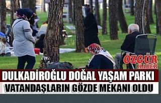 Dulkadiroğlu Doğal Yaşam Parkı Vatandaşların...