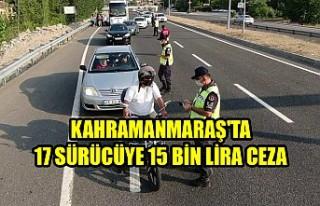 Kahramanmaraş'ta 17 Sürücüye 15 Bin Lira...
