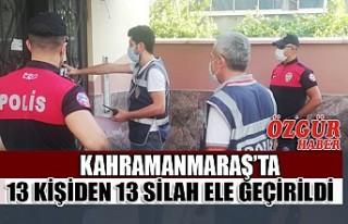 Kahramanmaraş'ta 13 Kişiden 13 Silah Ele Geçirildi