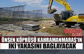 Önsen Köprüsü Kahramanmaraş'ın İki Yakasını...