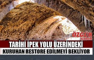Tarihi İpek Yolu Üzerindeki Kuruhan Restore Edilmeyi...