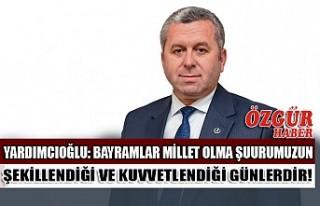 Yardımcıoğlu: Bayramlar Millet Olma Şuurumuzun...