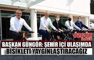Başkan Güngör: Şehir İçi Ulaşımda Bisikleti...