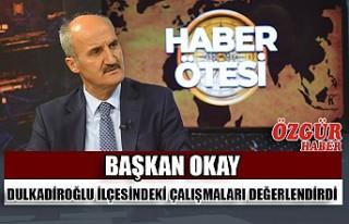 Başkan Okay Dulkadiroğlu İlçesindeki Çalışmaları...