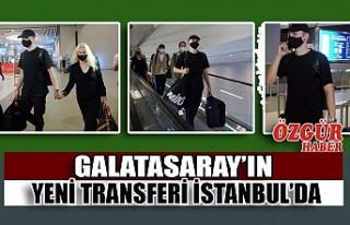 Galatasaray'ın Yeni Transferi İstanbul'da