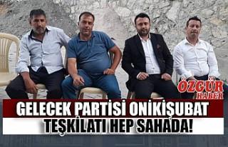 Gelecek Partisi Onikişubat Teşkilatı Hep Sahada!