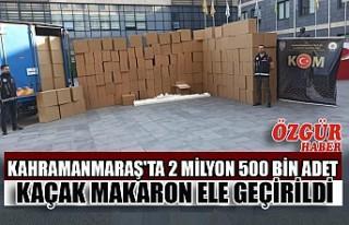 Kahramanmaraş'ta 2 Milyon 500 Bin Adet Kaçak...