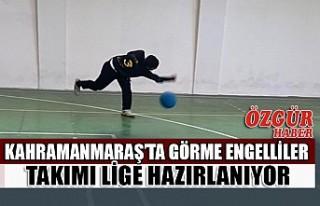 Kahramanmaraş'ta Görme Engelliler Takımı Lige...