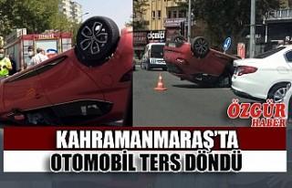 Kahramanmaraş'ta Otomobil Ters Döndü