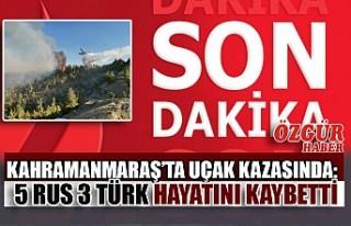 Kahramanmaraş'ta Uçak Kazasında: 5 Rus 3 Türk...